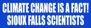 CLIMATE CHANGE IS A FACT! SIOUX FALLS SCIENTISTS